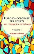 Libro da Colorare per Adulti, per Rilassarsi e Antistress - Volume 1