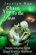 Chase You to The Sun (Terzo Volume della Saga Erotica Stardust)