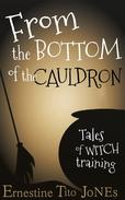From the Bottom of the Cauldron: Tales of Witch Training