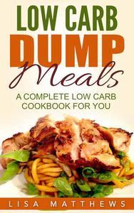 Low Carb Dump Meals: A Complete Low Carb Cookbook For You