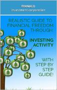 Realistic Guide to Financial Freedom Through: Investing Activity. With step-by-step guide!