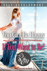 You Can Be Happy If You Want to Be