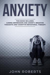 Anxiety: 3 Manuscripts - Depression and Anxiety, Negative Thoughts and Cognitive Behavioral Therapy