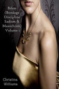 Bdsm (Bondage Discipline Sadism & Masochism) Volume 1