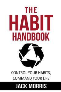 The Habit Handbook: Control Habits, Command Your Life