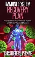 Immune System Recovery Plan:  How To Boost Your Immune System and Protect Against Diseases