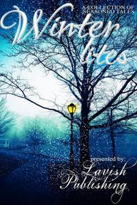 Winter Lites: A Collection of Seasoned Tales Presented by Lavish Publishing