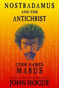 Nostradamus and the Antichrist--Code Named: Mabus
