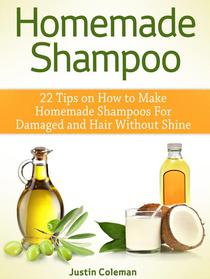 Homemade Shampoo: 22 Tips on How to Make Homemade Shampoos For Damaged and Hair Without Shine