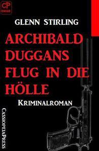 Archibald Duggans Flug in die Hölle: Kriminalroman