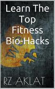 Learn The Top Fitness Bio-Hacks