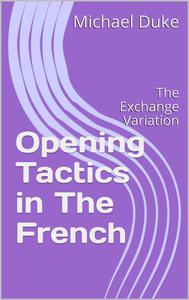 Opening Tactics in The French: The Exchange Variation