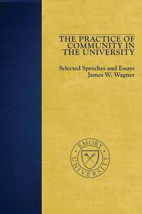 The Practice of Community in the University: Selected Speeches and Essays