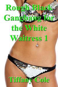 Rough Black Gangbang for the White Waitress 1