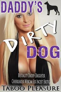 Daddy's Dirty Dog - Bestiality Daddy-Daughter Cheerleader Webcam Sex Incest Erotica