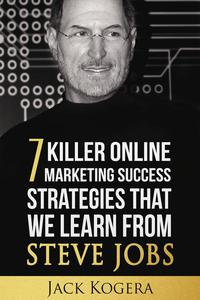 7 Killer Online Marketing Success Strategies That We Learn from Steve Jobs