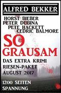 So grausam: Das Extra Krimi Riesen-Paket August 2017 - 1200 Seiten Spannung