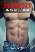 Barebacked by My Wife's Lover