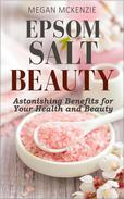 Epsom Salt Beauty: Astonishing Benefits for Your Health and Beauty