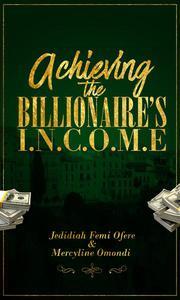 Achieving the Billionaires I.N.C.O.M.E