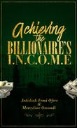 Achieving the Billionaires I.N.C.O.M.E