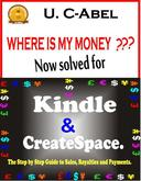 Where is My Money? Now solved for Kindle and CreateSpace: The Step by Step Guide to Sales, Royalties and Payments