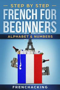 Step by Step French For Beginners - Alphabet & Numbers