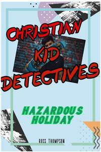 Christian Kid Detectives - Hazardous Holiday