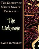 The Society of Misfit Stories Presents: The Unknown