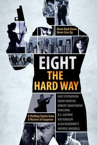 A Killer Thriller Collection: Eight the Hard Way