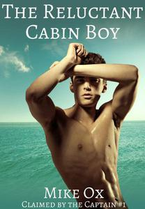 Claimed by the Captain #1: The Reluctant Cabin Boy (First Time Gay Pirate BDSM Threesome)