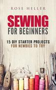 Sewing for Beginners: 15 DIY Starter Projects for Newbies to Try