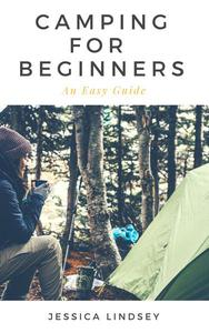 Camping for Beginners - An Easy Guide