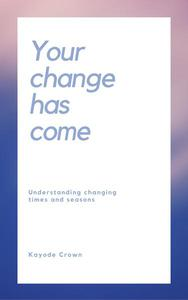 Your Change Has Come: Understanding Changing Times and Seasons
