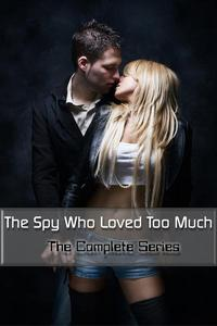 The Spy Who Loved Too Much: The Complete Series