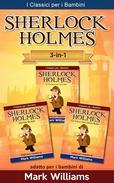 Sherlock Holmes addato per i bambini Set 3 in 1: Il Carbonchio Azzurro, Silver Blaze, La Lega dei Capelli Rossi