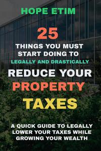 25 Things you Must Start Doing to Legally and Drastically Reduce Your Property Taxes