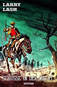 Larry Lash Western - Schüsse in der Nacht