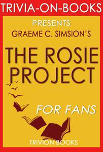 The Rosie Project: A Novel by Graeme Simsion (Trivia-On-Books)