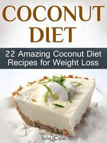 Coconut Diet: 22 Amazing Coconut Diet Recipes for Weight Loss