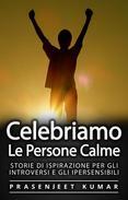 Celebriamo le Persone Calme: Storie Di Ispirazione Per Gli Introversi E Gli Ipersensibili