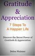 Gratitude & Appreciation 7 Steps To A Happier Life