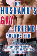 My Husband's Gay Friend Pounds Him (Cuckquean Humiliation, Gay First Time MMF Cuckold)
