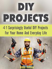 Diy Projects: 41 Surprisingly Useful Diy Projects For Your Home And Everyday Life