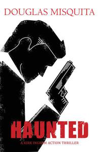 Haunted - A Kirk Ingram Action Thriller