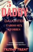 5 Daddy Daughter Taboo Sex Stories - BUNDLE - Daddy Daughter Taboo Incest Forced Gangbang Anal Bareback Creampie  Daddy Erotica