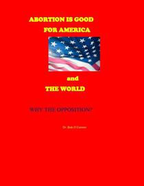 If Abortion is Good for America and the World--Why the Opposition?