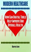 Modern Healthcare: How Can Digital Tools Help Improve Our Overall Health