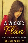 A Wicked Plan: Book 1 From the St. Isidore Collection