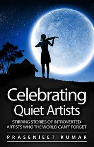 Celebrating Quiet Artists: Stirring Stories of Introverted Artists Who the World Can't Forget
